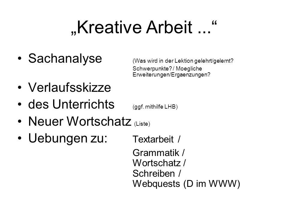 Kreative Arbeit... Sachanalyse (Was wird in der Lektion gelehrt/gelernt? Schwerpunkte? / Moegliche Erweiterungen/Ergaenzungen? Verlaufsskizze des Unte