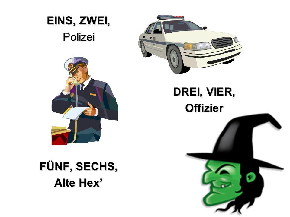 EINS, ZWEI, Polizei FÜNF, SECHS, Alte Hex DREI, VIER, Offizier