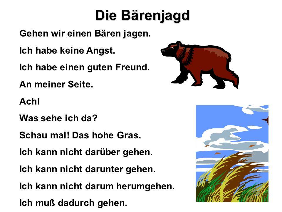 Die Bärenjagd Gehen wir einen Bären jagen. Ich habe keine Angst. Ich habe einen guten Freund. An meiner Seite. Ach! Was sehe ich da? Schau mal! Das ho