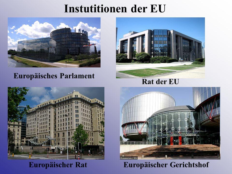 Instutitionen der EU Europäisches Parlament Rat der EU Europäischer RatEuropäischer Gerichtshof