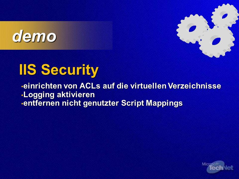 IIS Security demo demo einrichten von ACLs auf die virtuellen Verzeichnisse einrichten von ACLs auf die virtuellen Verzeichnisse Logging aktivieren Logging aktivieren entfernen nicht genutzter Script Mappings entfernen nicht genutzter Script Mappings