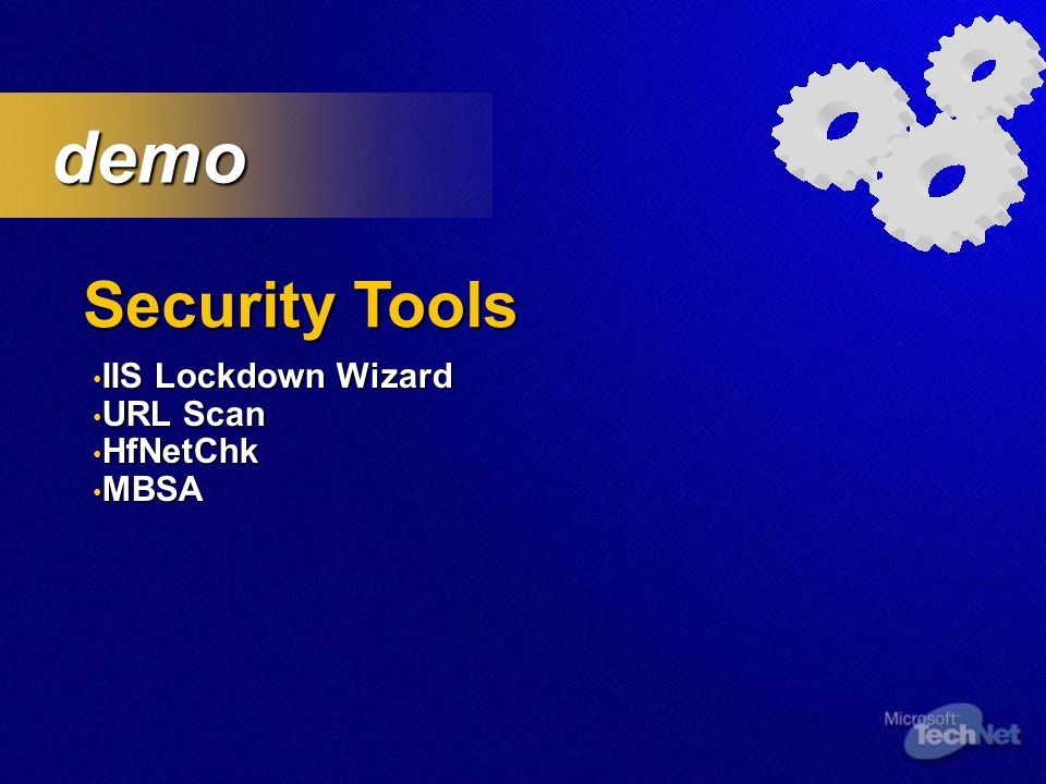 Security Tools demo demo IIS Lockdown Wizard IIS Lockdown Wizard URL Scan URL Scan HfNetChk HfNetChk MBSA MBSA