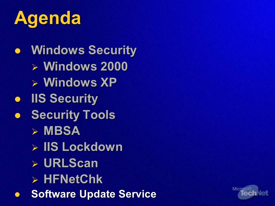 Agenda Windows Security Windows Security Windows 2000 Windows 2000 Windows XP Windows XP IIS Security IIS Security Security Tools Security Tools MBSA MBSA IIS Lockdown IIS Lockdown URLScan URLScan HFNetChk HFNetChk Software Update Service Software Update Service