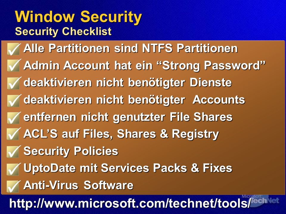 Window Security Security Checklist Alle Partitionen sind NTFS Partitionen Admin Account hat ein Strong Password deaktivieren nicht benötigter Dienste