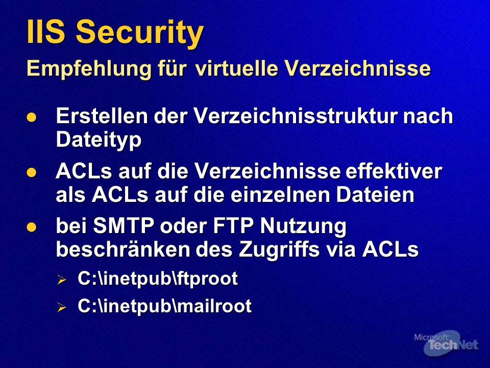 IIS Security Script Mappings Wenn nicht benötigt… entfernen Web-based Passwords.htr Internet Database Connector.idc Server-Side Includes.stm,.shtm, shtml Internet Printing.