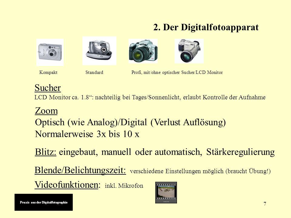 7 2. Der Digitalfotoapparat Zoom Optisch (wie Analog)/Digital (Verlust Auflösung) Normalerweise 3x bis 10 x Blitz: eingebaut, manuell oder automatisch
