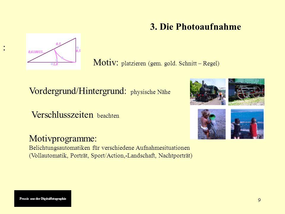 9 3. Die Photoaufnahme Motiv: platzieren (gem. gold.