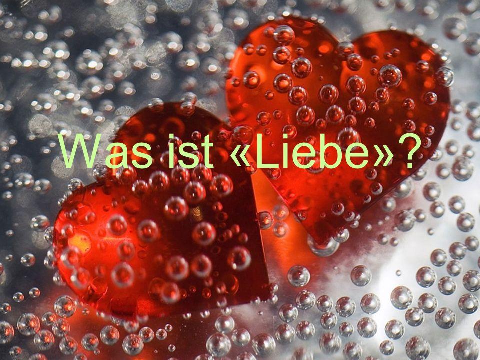 Was ist «Liebe»?