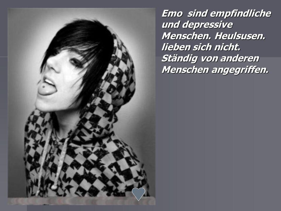 Emo sind empfindliche und depressive Menschen.Heulsusen.