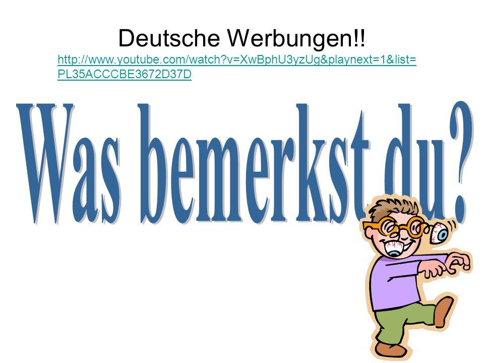 Deutsche Werbungen!! http://www.youtube.com/watch?v=XwBphU3yzUg&playnext=1&list= PL35ACCCBE3672D37D
