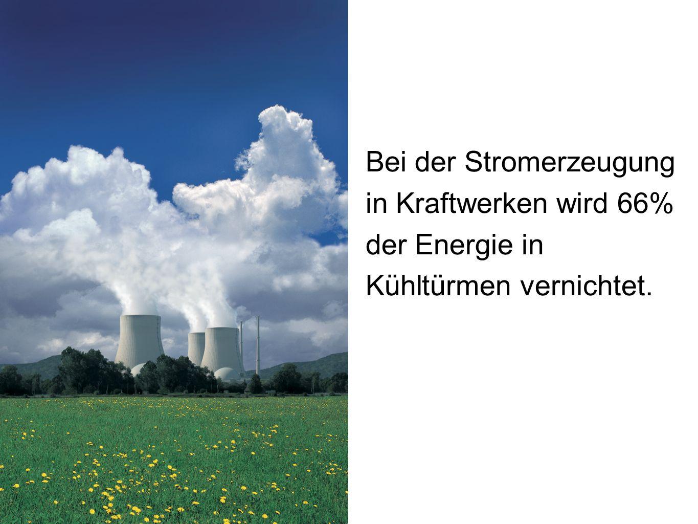 Bei der Stromerzeugung in Kraftwerken wird 66% der Energie in Kühltürmen vernichtet.