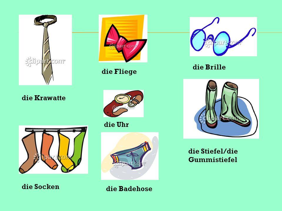die Krawatte die Fliege die Socken die Uhr die Brille die Stiefel/die Gummistiefel die Badehose