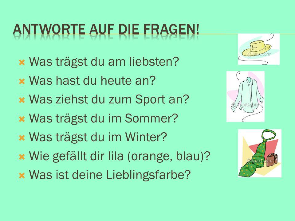 Was trägst du am liebsten? Was hast du heute an? Was ziehst du zum Sport an? Was trägst du im Sommer? Was trägst du im Winter? Wie gefällt dir lila (o