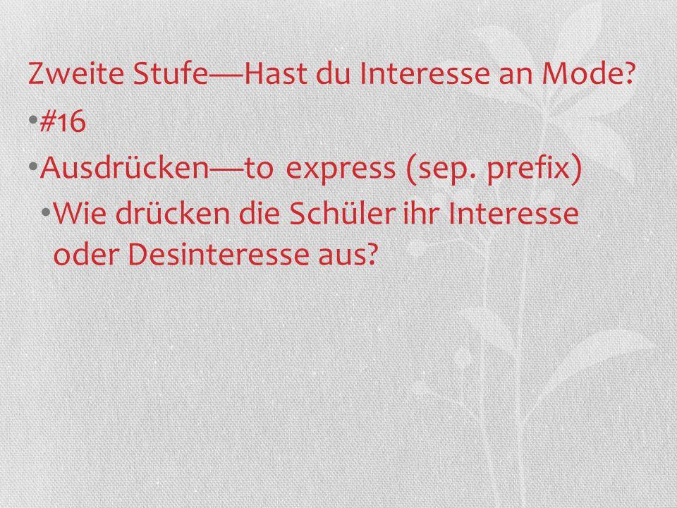 Zweite StufeHast du Interesse an Mode? #16 Ausdrückento express (sep. prefix) Wie drücken die Schüler ihr Interesse oder Desinteresse aus?
