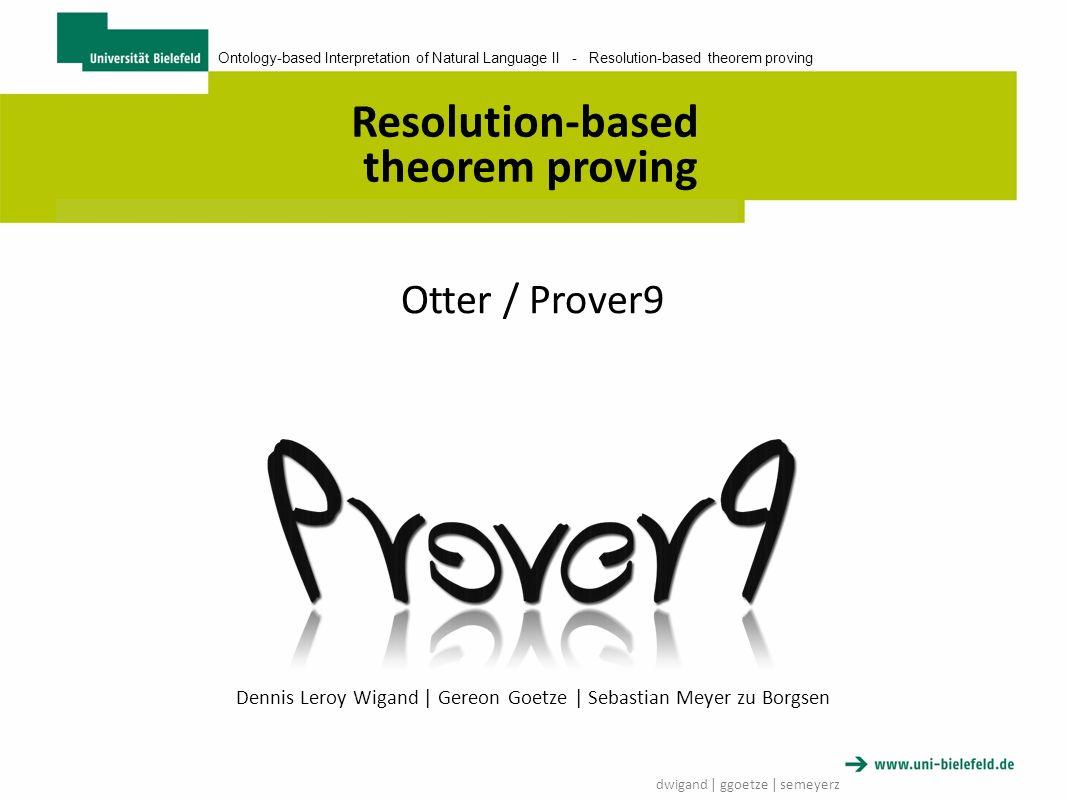 Ontology-based Interpretation of Natural Language II - Resolution-based theorem proving dwigand   ggoetze   semeyerz Prover9 Input Datei …Aufbau der einzelnen Sektionen