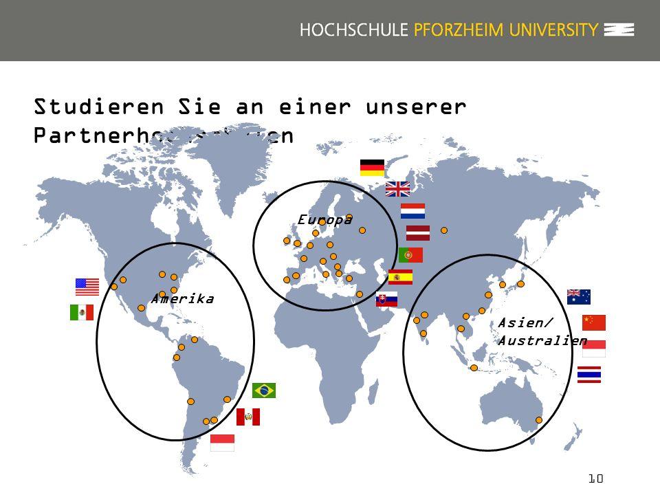10 Studieren Sie an einer unserer Partnerhochschulen Asien/ Australien Amerika Europa