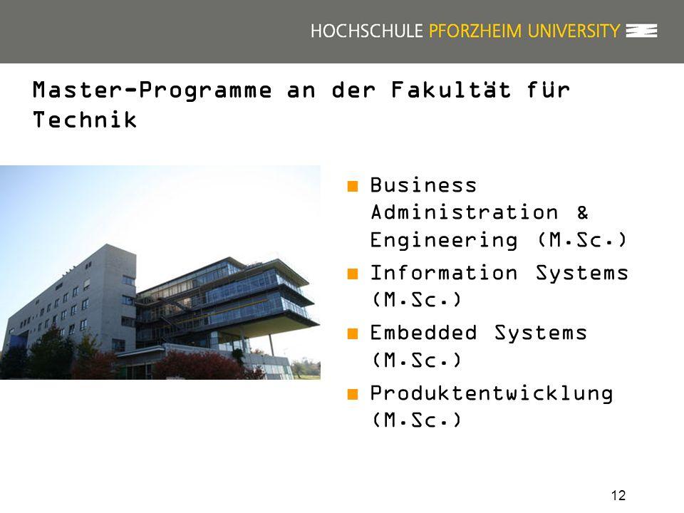 12 Master-Programme an der Fakultät für Technik Business Administration & Engineering (M.Sc.) Information Systems (M.Sc.) Embedded Systems (M.Sc.) Produktentwicklung (M.Sc.)