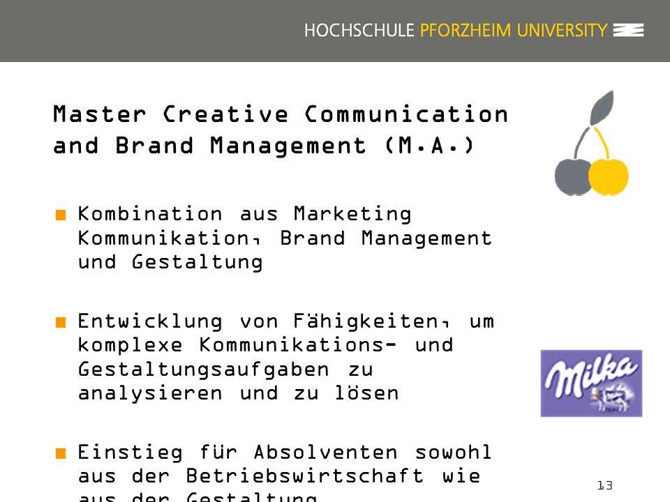13 Master Creative Communication and Brand Management (M.A.) Kombination aus Marketing Kommunikation, Brand Management und Gestaltung Entwicklung von Fähigkeiten, um komplexe Kommunikations- und Gestaltungsaufgaben zu analysieren und zu lösen Einstieg für Absolventen sowohl aus der Betriebswirtschaft wie aus der Gestaltung
