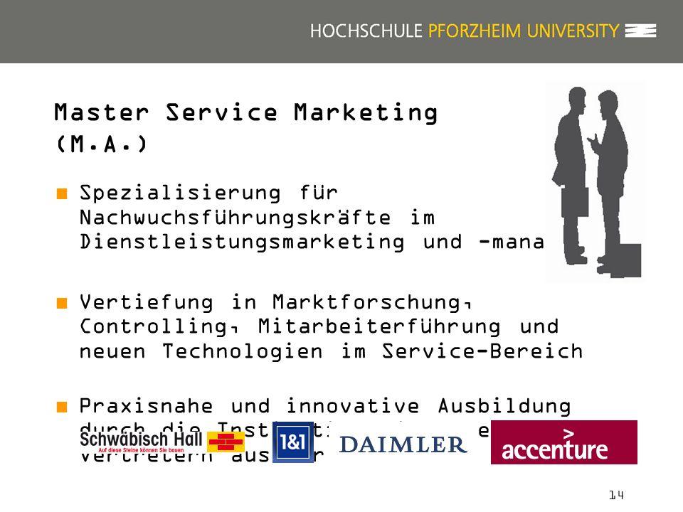 14 Master Service Marketing (M.A.) Spezialisierung für Nachwuchsführungskräfte im Dienstleistungsmarketing und -management Vertiefung in Marktforschun