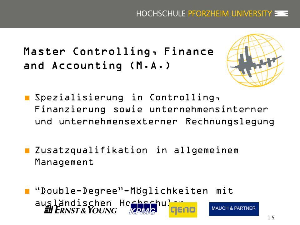 15 Spezialisierung in Controlling, Finanzierung sowie unternehmensinterner und unternehmensexterner Rechnungslegung Zusatzqualifikation in allgemeinem Management Double-Degree-Möglichkeiten mit ausländischen Hochschulen Master Controlling, Finance and Accounting (M.A.)