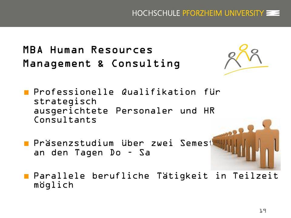 19 Professionelle Qualifikation für strategisch ausgerichtete Personaler und HR Consultants Präsenzstudium über zwei Semester an den Tagen Do – Sa Parallele berufliche Tätigkeit in Teilzeit möglich MBA Human Resources Management & Consulting