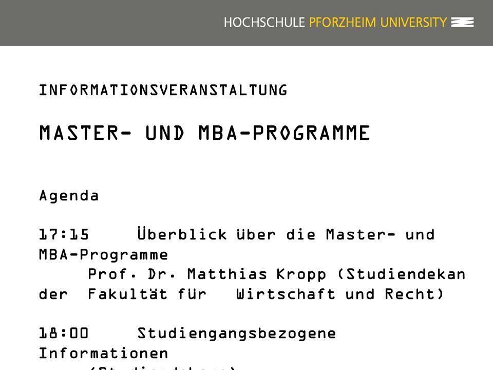 INFORMATIONSVERANSTALTUNG MASTER- UND MBA-PROGRAMME Agenda 17:15Überblick über die Master- und MBA-Programme Prof. Dr. Matthias Kropp (Studiendekan de