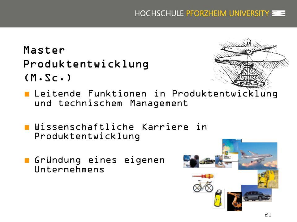 21 Leitende Funktionen in Produktentwicklung und technischem Management Wissenschaftliche Karriere in Produktentwicklung Gründung eines eigenen Unternehmens Master Produktentwicklung (M.Sc.)