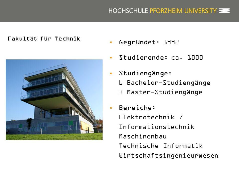 Gegründet: 1992 Studierende: ca. 1000 Studiengänge: 6 Bachelor-Studiengänge 3 Master-Studiengänge Bereiche: Elektrotechnik / Informationstechnik Masch
