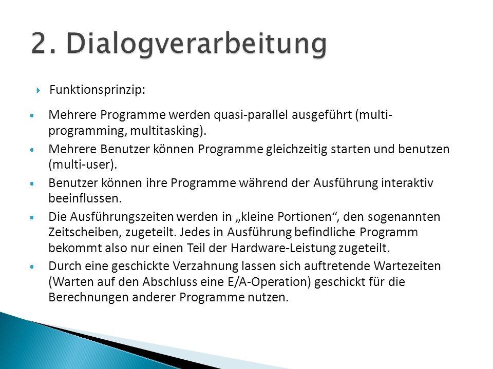 Funktionsprinzip: Mehrere Programme werden quasi-parallel ausgeführt (multi- programming, multitasking). Mehrere Benutzer können Programme gleichzeiti