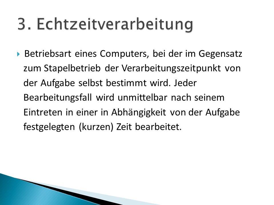 Betriebsart eines Computers, bei der im Gegensatz zum Stapelbetrieb der Verarbeitungszeitpunkt von der Aufgabe selbst bestimmt wird. Jeder Bearbeitung