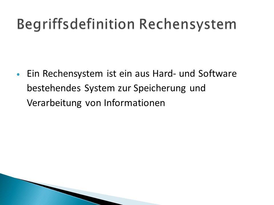 Ein Rechensystem ist ein aus Hard- und Software bestehendes System zur Speicherung und Verarbeitung von Informationen
