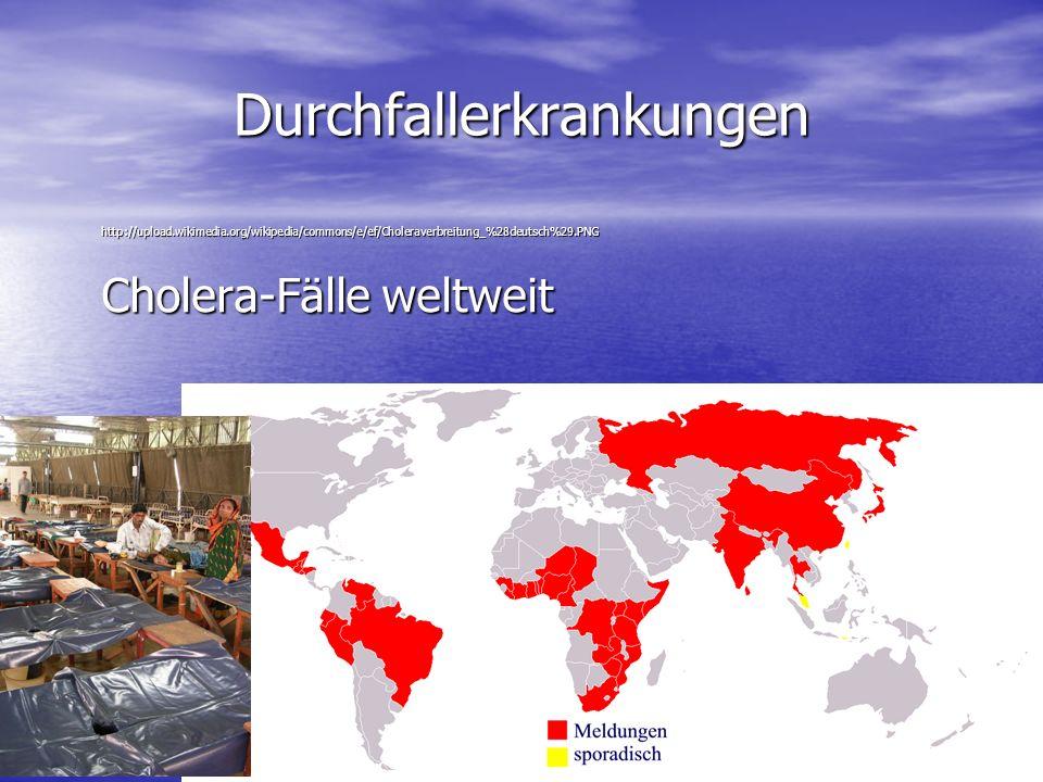 Durchfallerkrankungen http://upload.wikimedia.org/wikipedia/commons/e/ef/Choleraverbreitung_%28deutsch%29.PNG Cholera-Fälle weltweit Medizin und Wasser