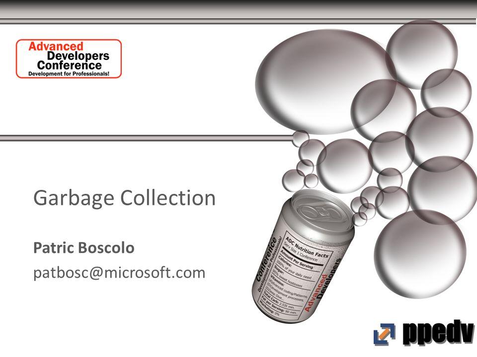 Garbage Collection Patric Boscolo patbosc@microsoft.com