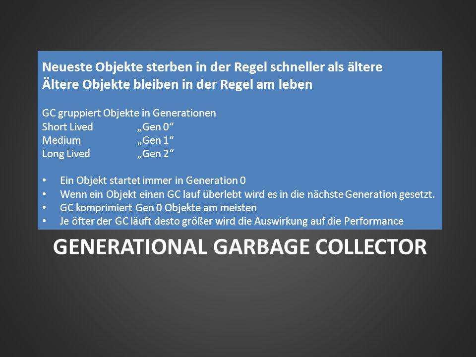 GENERATIONAL GARBAGE COLLECTOR Neueste Objekte sterben in der Regel schneller als ältere Ältere Objekte bleiben in der Regel am leben GC gruppiert Obj