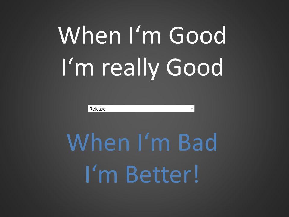 When Im Good Im really Good When Im Bad Im Better! Release