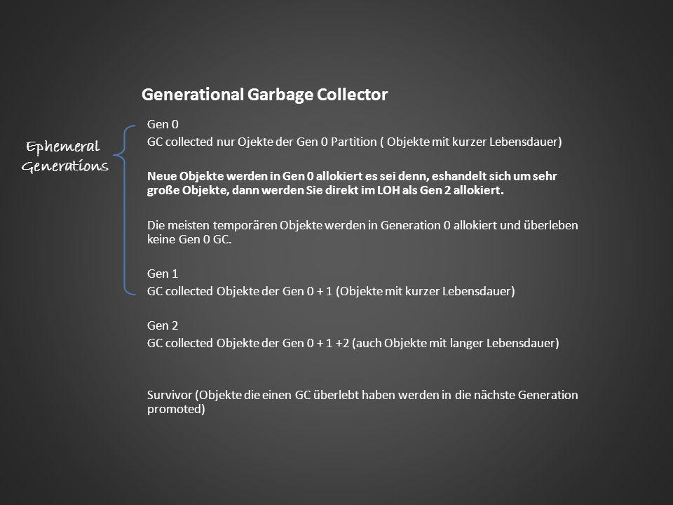Generational Garbage Collector Gen 0 GC collected nur Ojekte der Gen 0 Partition ( Objekte mit kurzer Lebensdauer) Neue Objekte werden in Gen 0 alloki