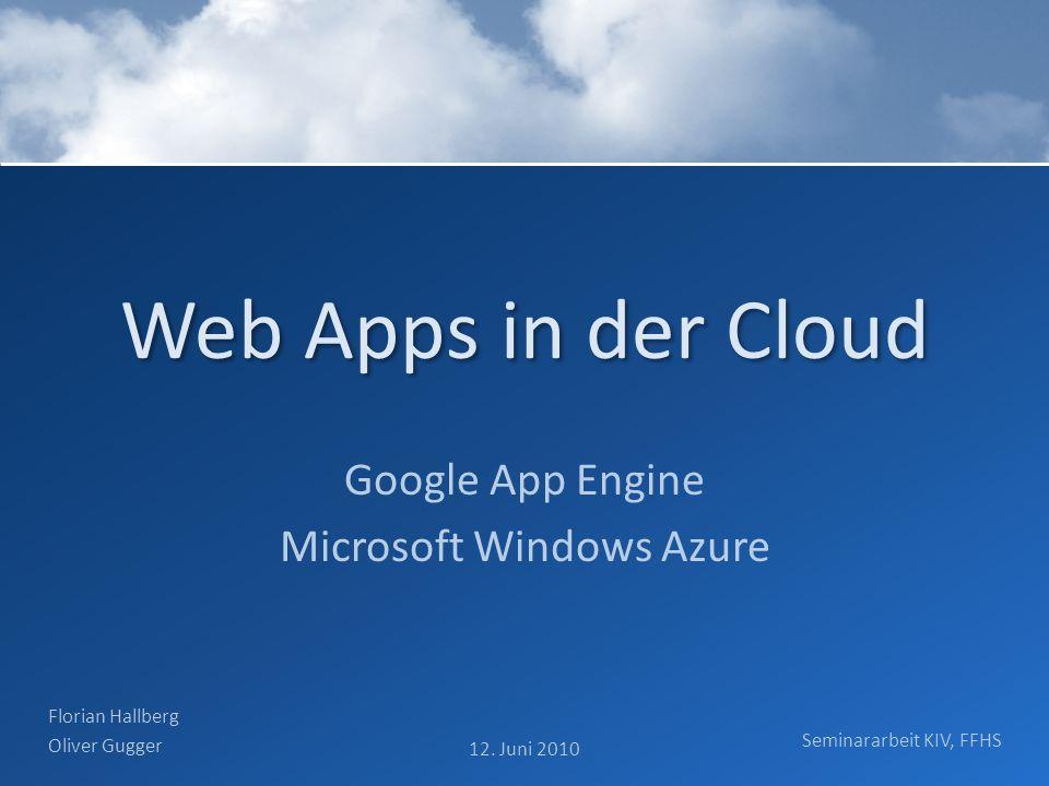 Web Apps in der Cloud Google App Engine Microsoft Windows Azure Florian Hallberg Oliver Gugger 12. Juni 2010 Seminararbeit KIV, FFHS