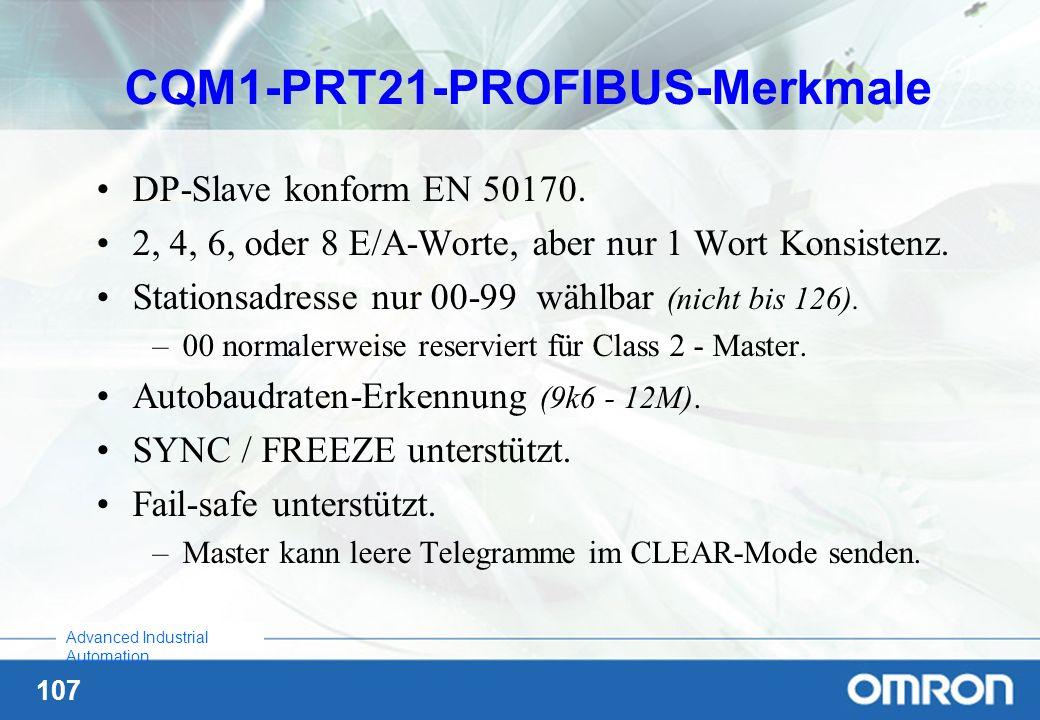 107 Advanced Industrial Automation CQM1-PRT21-PROFIBUS-Merkmale DP-Slave konform EN 50170. 2, 4, 6, oder 8 E/A-Worte, aber nur 1 Wort Konsistenz. Stat