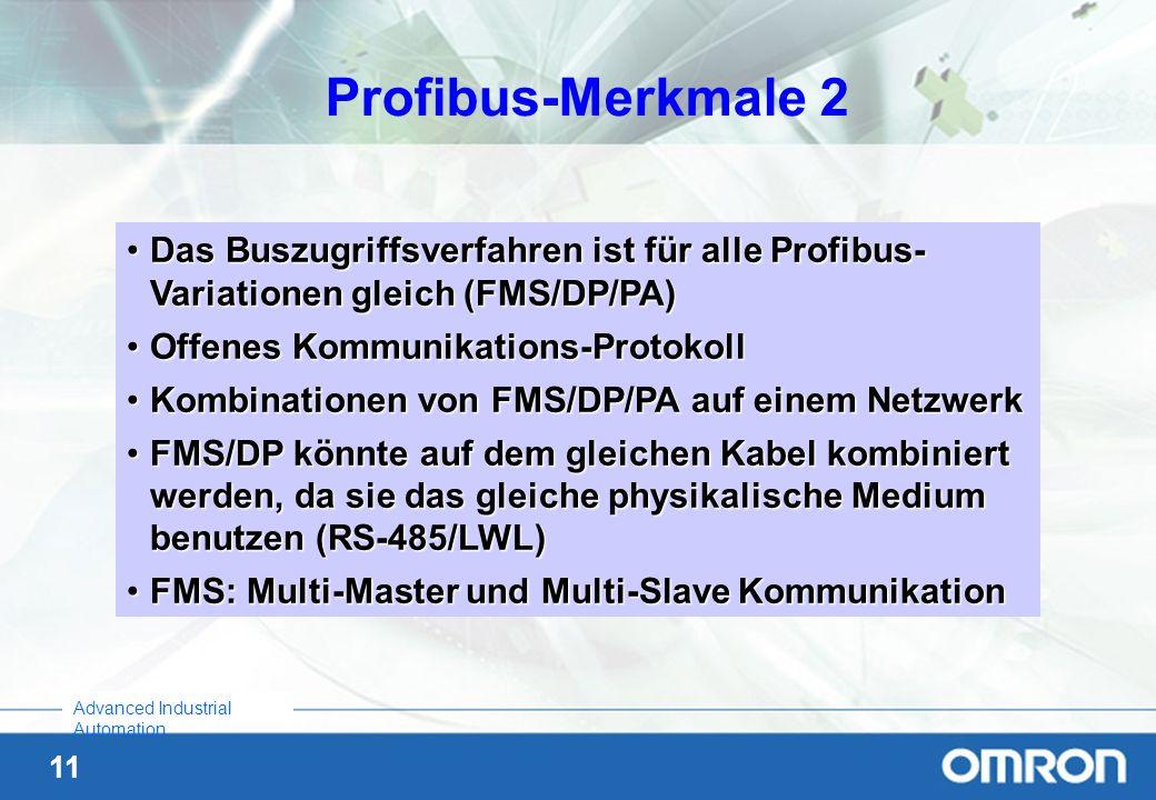 11 Advanced Industrial Automation Profibus-Merkmale 2 Das Buszugriffsverfahren ist für alle Profibus- Variationen gleich (FMS/DP/PA)Das Buszugriffsver