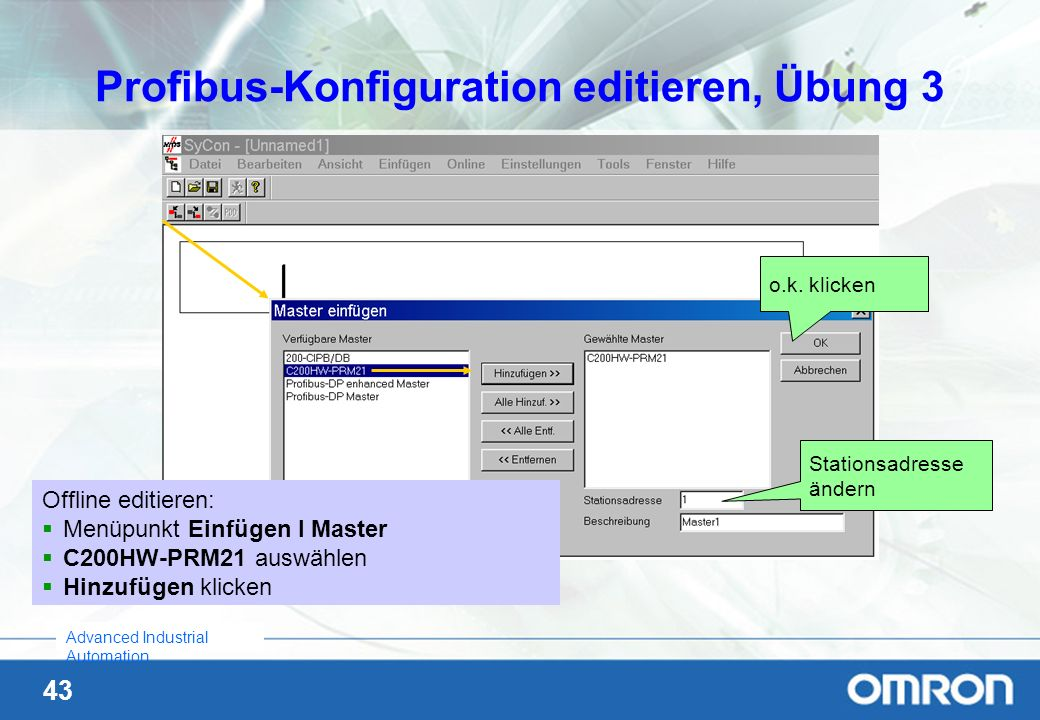 43 Advanced Industrial Automation Profibus-Konfiguration editieren, Übung 3 Offline editieren: Menüpunkt Einfügen I Master C200HW-PRM21 auswählen Hinz