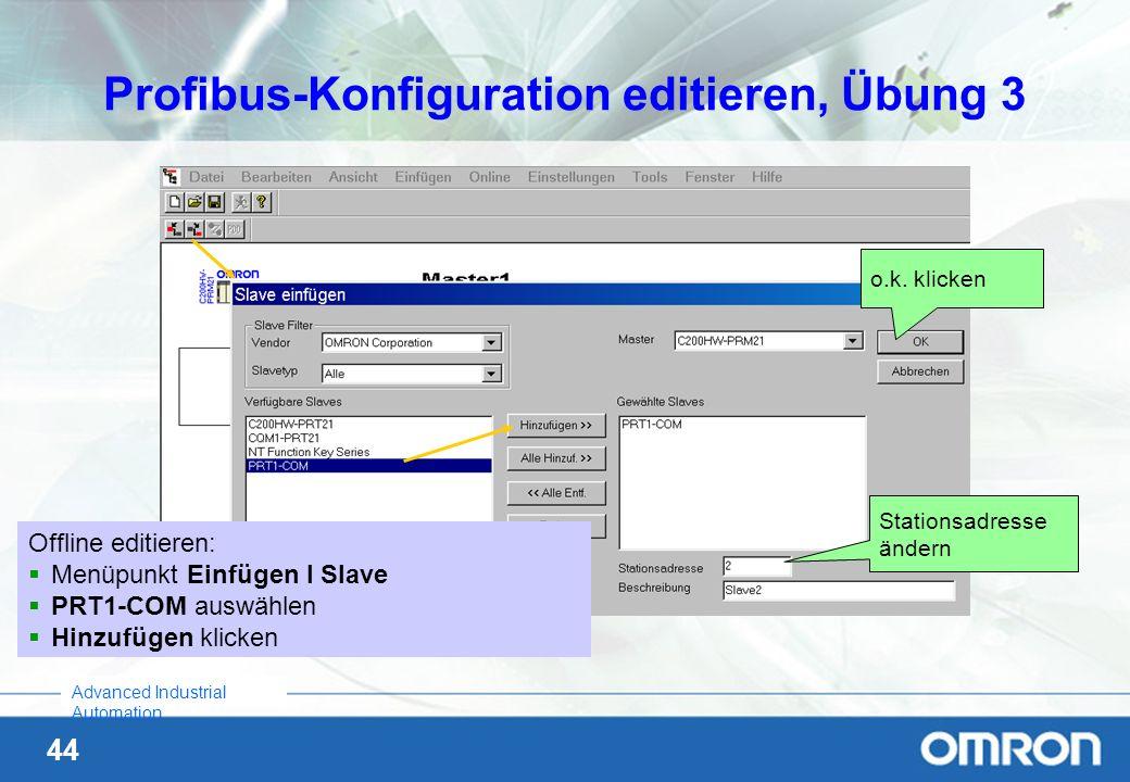 44 Advanced Industrial Automation Profibus-Konfiguration editieren, Übung 3 Offline editieren: Menüpunkt Einfügen I Slave PRT1-COM auswählen Hinzufüge
