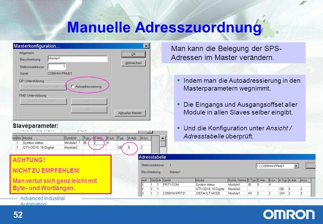 52 Advanced Industrial Automation Manuelle Adresszuordnung Man kann die Belegung der SPS- Adressen im Master verändern. Indem man die Autoadressierung
