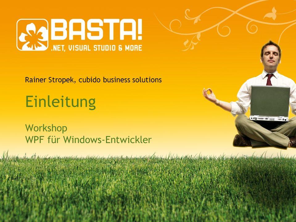 Einleitung Workshop WPF für Windows-Entwickler Rainer Stropek, cubido business solutions 1