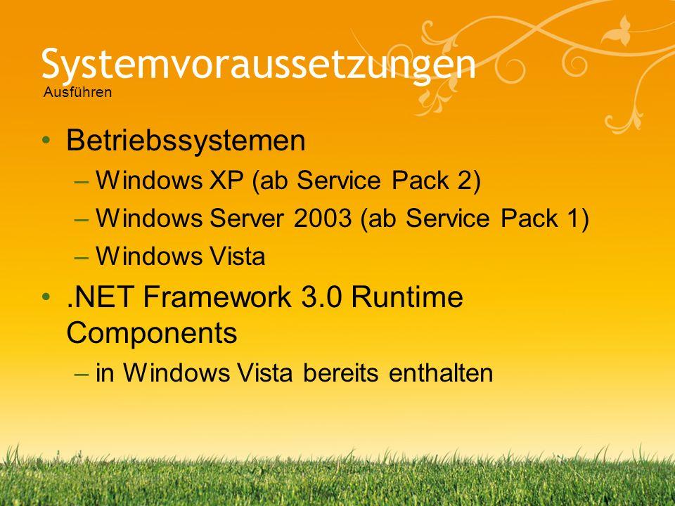 Systemvoraussetzungen Betriebssystemen –Windows XP (ab Service Pack 2) –Windows Server 2003 (ab Service Pack 1) –Windows Vista.NET Framework 3.0 Runti