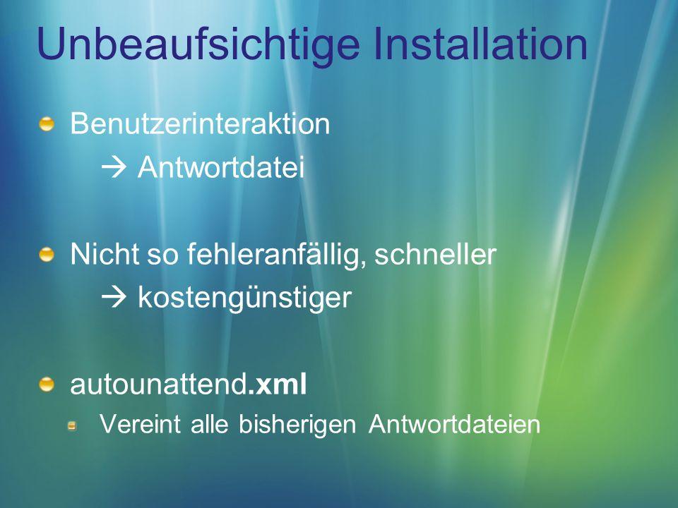 Unbeaufsichtige Installation Benutzerinteraktion Antwortdatei Nicht so fehleranfällig, schneller kostengünstiger autounattend.xml Vereint alle bisherigen Antwortdateien