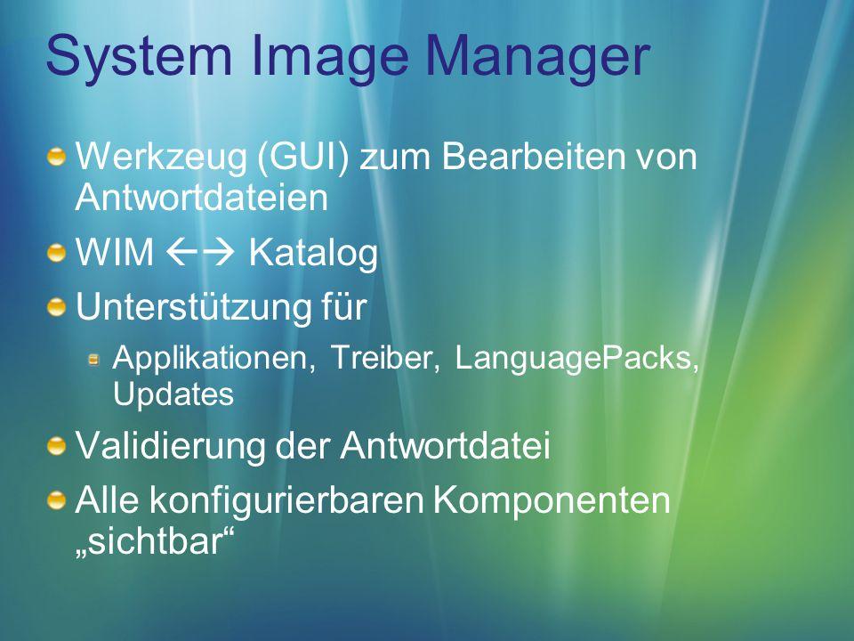 System Image Manager Werkzeug (GUI) zum Bearbeiten von Antwortdateien WIM Katalog Unterstützung für Applikationen, Treiber, LanguagePacks, Updates Validierung der Antwortdatei Alle konfigurierbaren Komponenten sichtbar