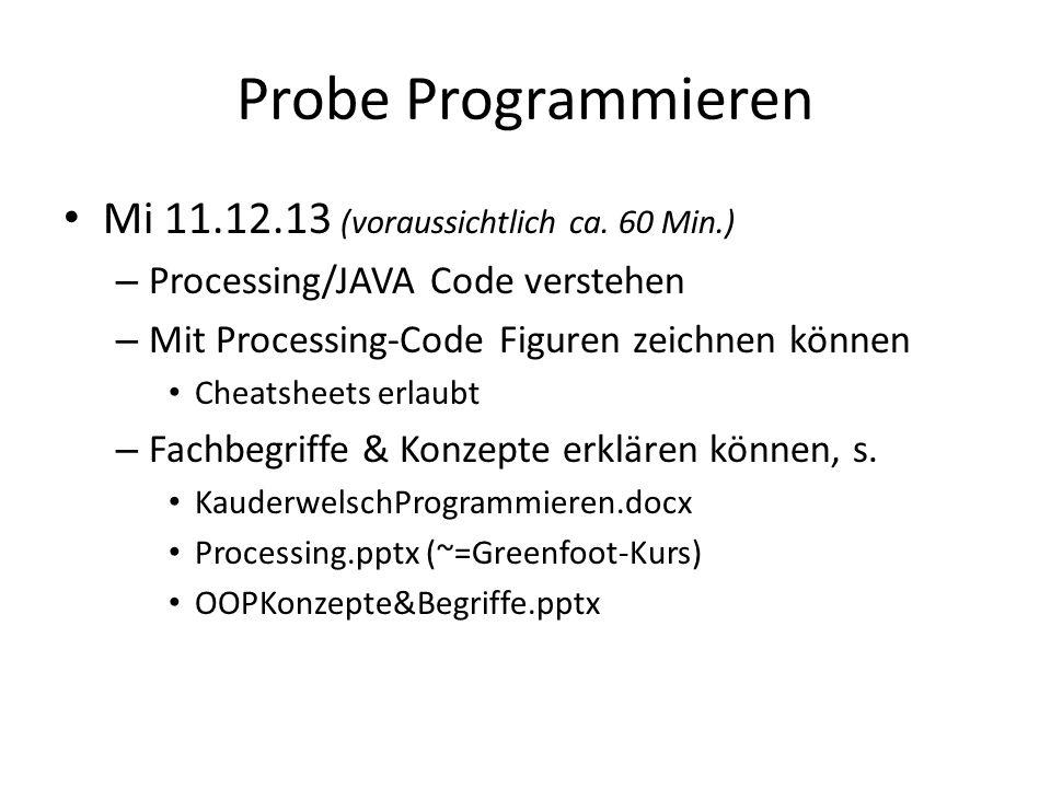 Probe Programmieren Mi 11.12.13 (voraussichtlich ca. 60 Min.) – Processing/JAVA Code verstehen – Mit Processing-Code Figuren zeichnen können Cheatshee