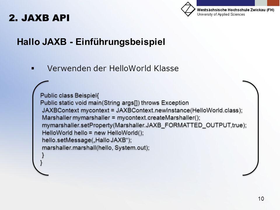 10 2. JAXB API Hallo JAXB - Einführungsbeispiel Verwenden der HelloWorld Klasse Public class Beispiel{ Public static void main(String args[]) throws E