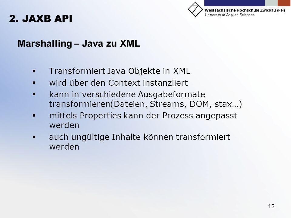 12 2. JAXB API Marshalling – Java zu XML Transformiert Java Objekte in XML wird über den Context instanziiert kann in verschiedene Ausgabeformate tran