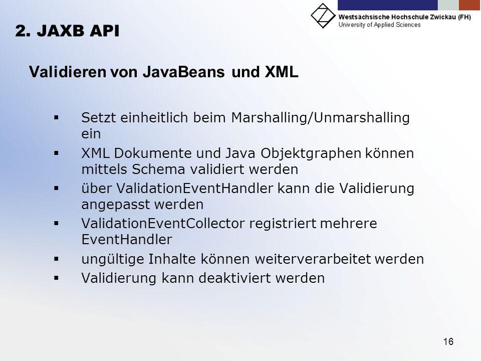 16 2. JAXB API Validieren von JavaBeans und XML Setzt einheitlich beim Marshalling/Unmarshalling ein XML Dokumente und Java Objektgraphen können mitte